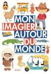 Mon imagier autour du monde de Christelle Lardenois, Annelore Parrot, Cécile Hudrisier, Pascale Hédelin (catalogue de La Médiathèque - nouvelle fenêtre)