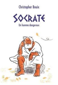 Socrate: un homme dangereux de Christopher Bouix (catalogue de La Médiathèque - nouvelle fenêtre)
